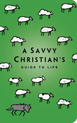 The Savvy Christian's Guide to Life