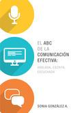 El El ABC de la comunicación efectiva: hablada, escrita y escuchada