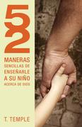 52 maneras de enseñarle a su niño acerca de Dios