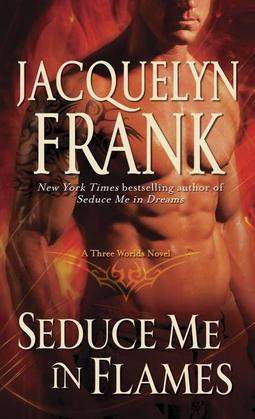 Seduce Me in Flames: A Three Worlds Novel