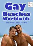 Gay Beaches Worldwide - The Hottest Places for Men - Nudist Facilities, Cruising Areas and Gay Vacations