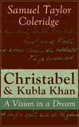 Christabel & Kubla Khan: A Vision in a Dream