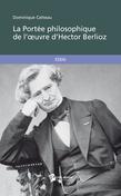 La Portée philosophique de l'œuvre d'Hector Berlioz