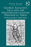 George Augustus Sala and the Nineteenth-Century Periodical Press: The Personal Style of a Public Writer