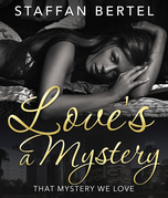 Love's a Mystery: That Mystery We Love
