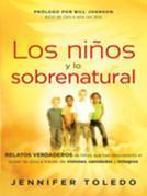 Los Niños y lo Sobrenatural: Relatos verdaderos de niños que han descubierto el poder de Dios a través de visiones, sanidades y m