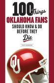 100 Things Oklahoma Fans Should Know and Do Before They Die