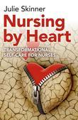 Nursing by Heart: Transformational Self-Care for Nurses
