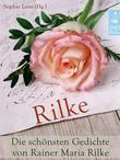 Rilke - Die schönsten Gedichte von Rainer Maria Rilke (Illustrierte deutsche Ausgabe)