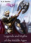 Legends and Myths of the Middle Ages - Medieval Sagas Retold for Easy Reading - Introduction to Medieval Literature and European Mythology (Illustrated Edition)
