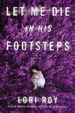 Let Me Die in His Footsteps: A Novel