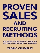 Proven Sales and Recruiting Methods: An Army Recruiter's Guide to Selling Anything to Anyone