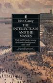 The The Intellectuals and the Masses: Pride and Prejudice Among the Literary Intelligentsia 1880-1939