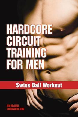 Hardcore Circuit Training for Men: Swiss Ball Workout