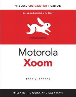 Motorola Xoom, The: Visual QuickStart Guide