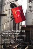 Museums, Migration and Identity in Europe: Peoples, Places and Identities