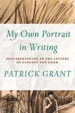 """My Own Portrait in Writing"": Self-Fashioning in the Letters of Vincent van Gogh"