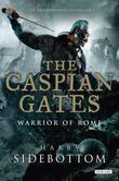 Harry Sidebottom - The Caspian Gates: Warrior of Rome: Book 4