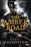Harry Sidebottom - The Amber Road: Warrior of Rome: Book 6
