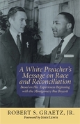A White Preacher's Message on Race and Reconciliation: Based on His Experiences Beginning with the Montgomery Bus Boycott