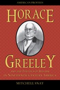Horace Greeley and the Politics of Reform in Nineteenth-Century America