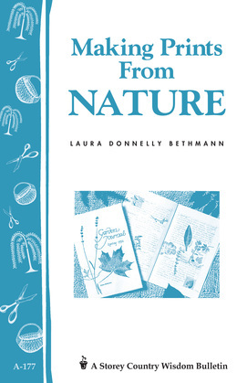 Making Prints from Nature: Storey's Country Wisdom Bulletin A-177