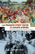 La France s'est faite à coups d'épée: L'épopée des grandes batailles d'Hastings à la Libération