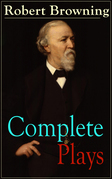 Complete Plays of Robert Browning