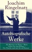 Autobiografische Werke: Als Mariner im Krieg + Mein Leben bis zum Kriege + Die Flasche und mit ihr auf Reisen (Vollständige Ausgabe)