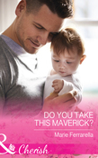 Do You Take This Maverick? (Mills & Boon Cherish) (Montana Mavericks: What Happened at the Wedding?, Book 2)