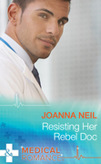 Resisting Her Rebel Doc (Mills & Boon Medical)