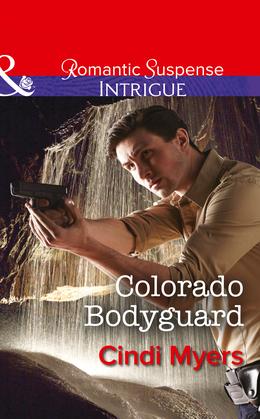 Colorado Bodyguard (Mills & Boon Intrigue) (The Ranger Brigade, Book 3)