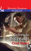 Colorado Bodyguard (Mills & Boon Intrigue) (The Ranger Brigade, Book 3)