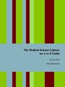 The Medical Science Liaison: An A to Z Guide, Second Edition