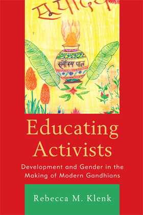 Educating Activists: Development and Gender in the Making of Modern Gandhians