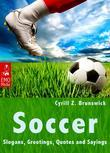Soccer - Slogans, Greetings, Quotes and Sayings - Illustrated Edition