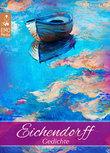 Eichendorff: Gedichte - Joseph von Eichendorff - der große deutsche Dichter der Romantik. Seine schönsten Gedichte. Klassiker der Lyrik und Poesie (Illustrierte Ausgabe)