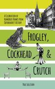 Frogley, Cockhead & Crutch: A Celebration of Humorous Names from Oxfordshire's History