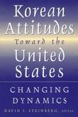 Korean Attitudes Toward the United States: Changing Dynamics: Changing Dynamics