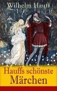Hauffs schönste Märchen (Vollständige Ausgabe)
