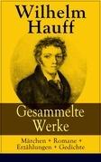 Gesammelte Werke: Märchen + Romane + Erzählungen + Gedichte