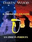Il Progetto Atlantis + La Civiltà Perduta