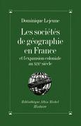 Les Sociétés de géographie en France et l'expansion coloniale au XIXº siècle