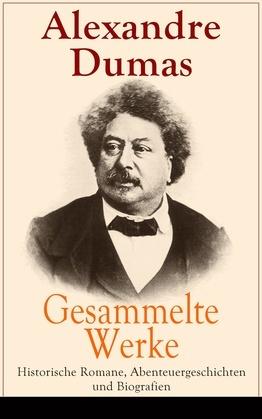 Gesammelte Werke: Historische Romane, Abenteuergeschichten und Biografien (Vollständige deutsche Ausgaben)