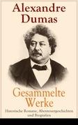 Gesammelte Werke: Historische Romane, Abenteuergeschichten und Biografien