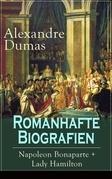 Romanhafte Biografien: Napoleon Bonaparte + Lady Hamilton (Vollständige deutsche Ausgabe)
