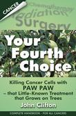 Your Fourth Choice: Killing Cancer Cells with Paw Paw - That Little-Known Treatment that Grows on Trees