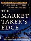 The Market Taker's Edge: Insider Strategies from the Options Trading Floor: Insider Strategies from the Options Trading Floor