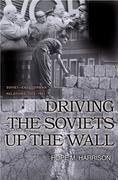 Driving the Soviets up the Wall: Soviet-East German Relations, 1953-1961