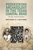 Pioneering Archaeology in the Texas Coastal Bend: The Pape-Tunnell Collection